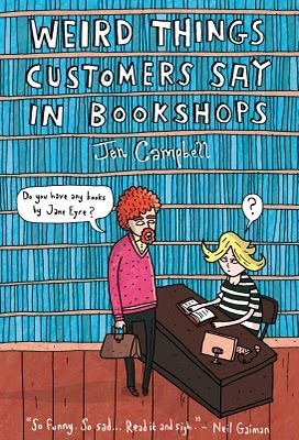 https://bookspoils.wordpress.com/2016/08/18/review-weird-things-customers-say-in-bookshops-by-jen-campbell/