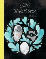 Blog: https://bookspoils.wordpress.com/2017/06/20/review-louis-undercover-by-fanny-britt-isabelle-arsenault/