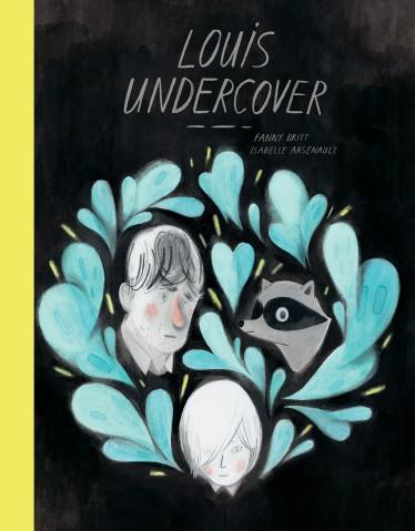 Blog: https://bookspoils.wordpress.com/2017/06/20/review-louis-undercover-by-fanny-britt-isabelle-arsenault/
