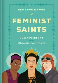 https://bookspoils.wordpress.com/2017/11/25/review-the-little-book-of-feminist-saints-by-julia-pierpont/