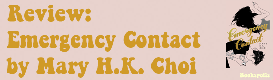 Angst, Love, Texts, and Tattoos in Emergency Contact by Mary H.K.Choi