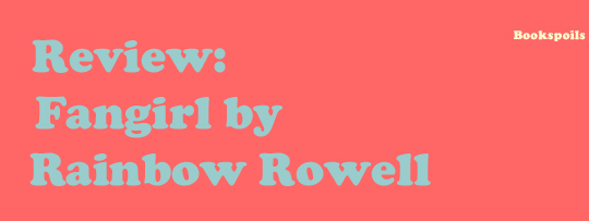 Why I Fangirl over Rainbow Rowell's Fangirl (Spoilers:Levi)