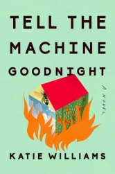 https://bookspoils.wordpress.com/2018/05/21/review-tell-the-machine-goodnight-by-katie-williams/