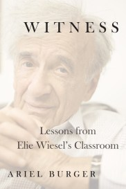 Review: Witness: Lessons from Elie Wiesel's Classroom by Ariel Burger https://bookspoils.wordpress.com/2018/05/15/review-witness-lessons-from-elie-wiesels-classroom-by-ariel-burger/