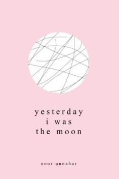https://bookspoils.wordpress.com/2018/05/17/review-yesterday-i-was-the-moon-by-noor-unnahar/