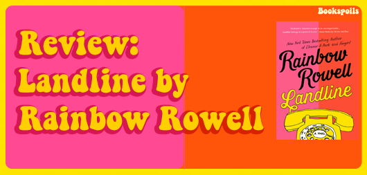 Review: Landline by Rainbow Rowell, or Fate, Time, Television and TrueLove