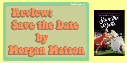 Wedding Shenanigans, Family Disasters, and Childhood Crushes in Save the Date by MorganMatson